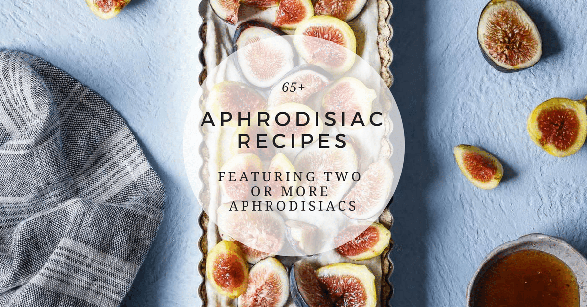 65+ Aphrodisiac Recipes with Two Or More Aphrodisiacs