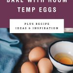 "three eggs on a table with title text ""Why you should bake with room temp eggs"""