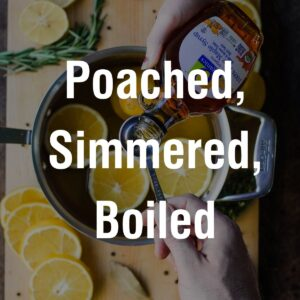 Poached, Simmered, & Boiled Recipes